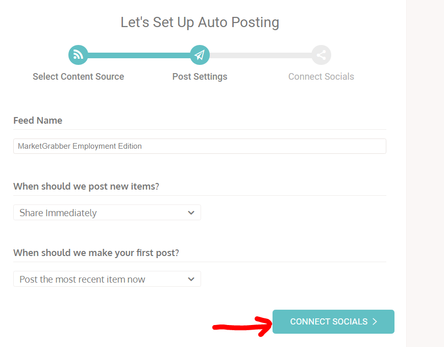 Let's Set Up Auto Posting  Select Content Source  Feed Name  MarketGrabber Employment Edition  Post Settings  When should we post new items?  Share Immediately  When should we make your first post?  Post the most recent item now  Connect Socials  CONNECT SOCIALS >